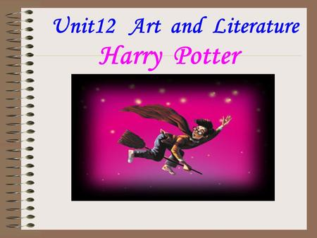 Harry Potter Unit12 Art and Literature Hero: Harry Potter.