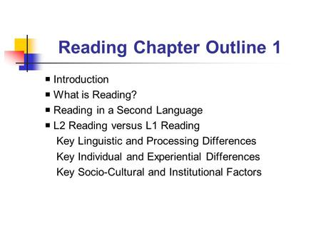 Reading Chapter Outline 1  Introduction  What is Reading?  Reading in a Second Language  L2 Reading versus L1 Reading Key Linguistic and Processing.