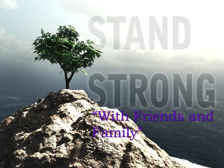 """With Friends and Family"". Stand strong in _______________. COVENANTS."