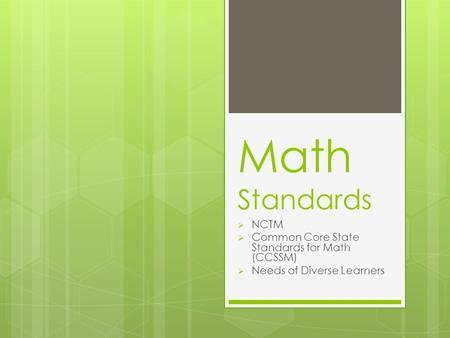 Math Standards  NCTM  Common Core State Standards for Math (CCSSM)  Needs of Diverse Learners.