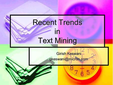 Recent Trends in Text Mining Girish Keswani