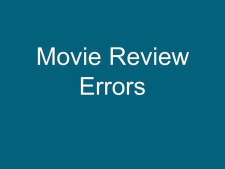 "Movie Review Errors. EXAMPLE MOVIE REVIEW The short film ""Most"" is a passionate twenty-nine-minute work of art. The movie is about the different kinds."