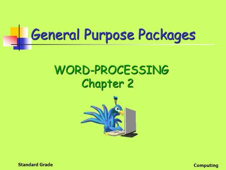 Standard Grade Computing General Purpose Packages WORD-PROCESSING WORD-PROCESSING Chapter 2.