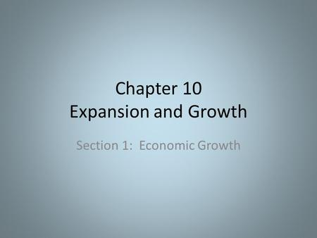 Chapter 10 Expansion and Growth Section 1: Economic Growth.