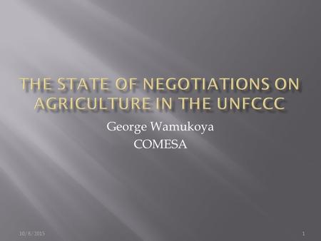George Wamukoya COMESA 10/8/20151.  Introduction  History of negotiations on agriculture  Durban outcome  Submissions on SBSTA work  SBSTA 36 Session.