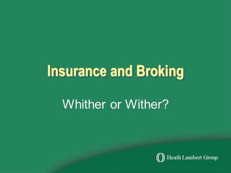 Heath Lambert Group Insurance and Broking Whither or Wither?