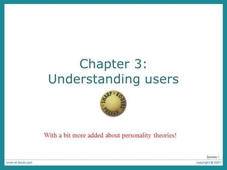 Chapter 3: Understanding users Question 1 With a bit more added about personality theories!
