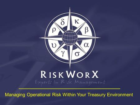 Managing Operational Risk Within Your Treasury Environment.