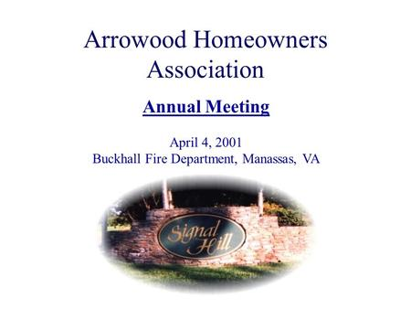 Arrowood Homeowners Association Annual Meeting April 4, 2001 Buckhall Fire Department, Manassas, VA.