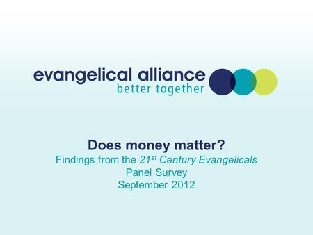 Does money matter? Findings from the 21 st Century Evangelicals Panel Survey September 2012.