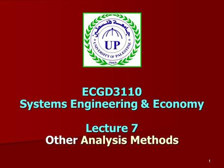 1 ECGD3110 Systems Engineering & Economy Lecture 7 Other Analysis Methods.