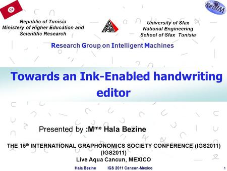 Hala Bezine IGS 2011 Cancun-Mexico 1 Presented by :M me Hala Bezine Republic of Tunisia Ministery of Higher Education and Scientific Research University.