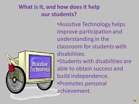 What is it, and how does it help our students? Assistive Technology helps improve participation and understanding in the classroom for students with disabilities.
