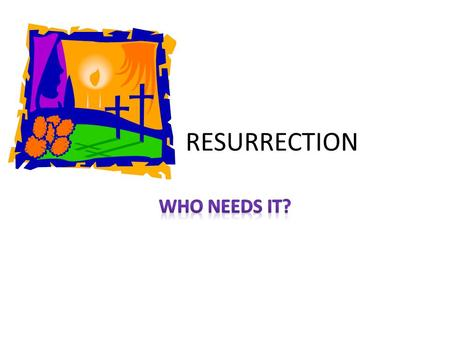 RESURRECTION. YOUR GOAL LIVE FOR EVER IN HEAVEN? LIVE ON THE NEW EARTH? REVELATION 21:1-3 HEAVEN COMES DOWN TO EARTH GOD LIVES ON EARTH.
