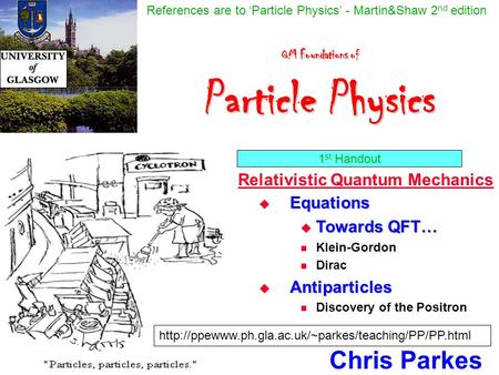 QM Foundations of Particle Physics QM Foundations of Particle Physics Chris Parkes April/May 2003  Hydrogen atom Quantum numbers Electron intrinsic spin.