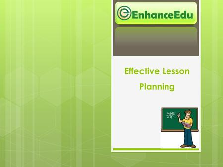Effective Lesson Planning EnhanceEdu. Agenda  Objectives  Lesson Plan  Purpose  Elements of a good lesson plan  Bloom's Taxonomy – it's relevance.