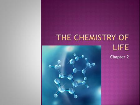 "Chapter 2.  Introduction to ""Baby Chemistry""  Life depends on chemistry  We need to be able to understand the chemistry before we move on to understand."