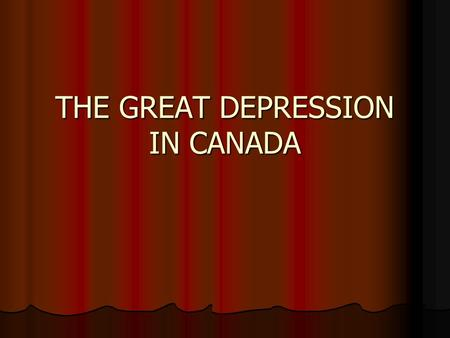 THE GREAT DEPRESSION IN CANADA. The Post-War Boom Post-war slump after the war Post-war slump after the war Increased prosperity in the U.S. created demand.