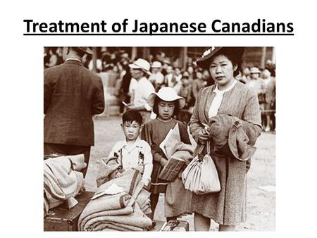 Treatment of Japanese Canadians. Japanese Canadians, both citizens and those who were living here legally, faced immense discrimination and hardship during.