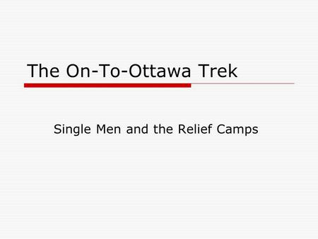 The On-To-Ottawa Trek Single Men and the Relief Camps.
