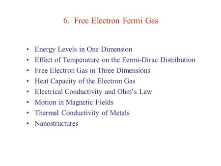 6. Free Electron Fermi Gas Energy Levels in One Dimension Effect of Temperature on the Fermi-Dirac Distribution Free Electron Gas in Three Dimensions Heat.