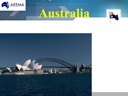 "Australia. Angus M Robinson Chief Executive, AEEMA 11 th World Electronics Forum London ""Influencing the Australian Agenda"" 15 th September 2005."