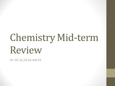 Chemistry Mid-term Review Ch. 10, 11,13,14, and 15.