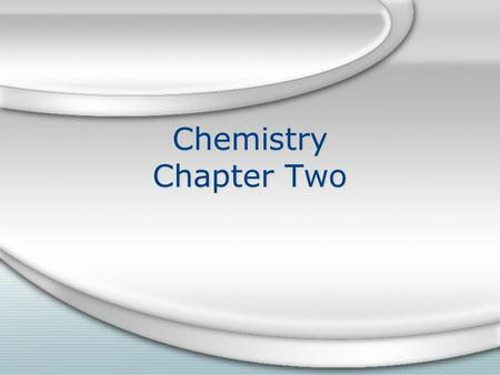 Chemistry Chapter Two. What is Chemistry? Chemistry- the study of matter, atoms and chemical reactions –Why? to understand how our cells are held together.