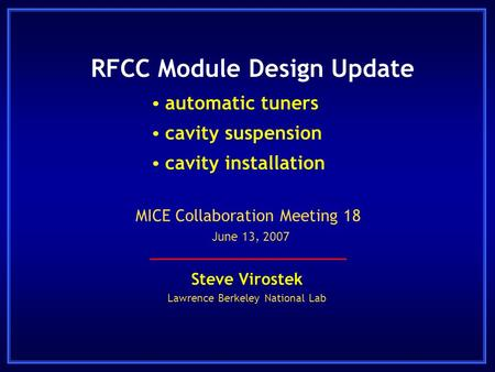 RFCC Module Design Update  automatic tuners  cavity suspension  cavity installation Steve Virostek Lawrence Berkeley National Lab MICE Collaboration.