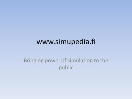 Www.simupedia.fi Bringing power of simulation to the public.
