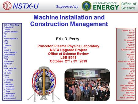 Machine Installation and Construction Management Erik D. Perry Princeton Plasma Physics Laboratory NSTX Upgrade Project Office of Science Review LSB B318.