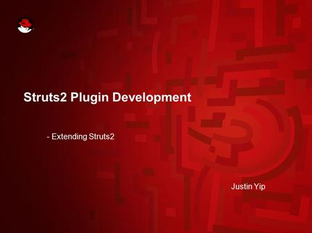 Struts2 Plugin Development - Extending Struts2 Justin Yip.