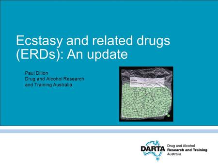 Ecstasy and related drugs (ERDs): An update Paul Dillon Drug and Alcohol Research and Training Australia.