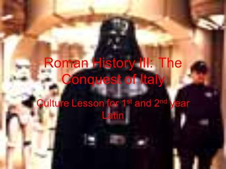 Roman History III: The Conquest of Italy Culture Lesson for 1 st and 2 nd year Latin.