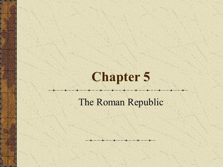Chapter 5 The Roman Republic. Timeline The Emergence of Rome Geography of Italy 750 miles long; 120 miles across Mountains and Plains Islands Rome Tiber.