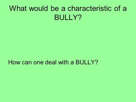 What would be a characteristic of a BULLY? How can one deal with a BULLY?