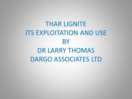 THAR LIGNITE ITS EXPLOITATION AND USE BY DR LARRY THOMAS DARGO ASSOCIATES LTD.