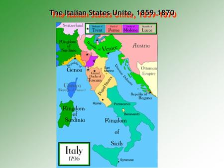 The Italian States Unite, 1859-1870. Factors That Led to Italian Unification  Geography Italy is isolatedItaly is isolated Geographic isolation allows.