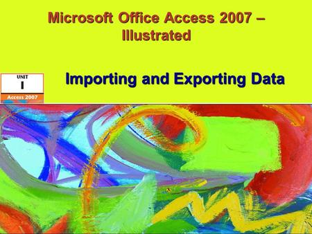 Microsoft Office Access 2007 – Illustrated Importing and Exporting Data.