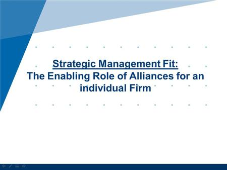 Strategic Management Fit: The Enabling Role of Alliances for an individual Firm.