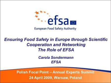 Ensuring Food Safety in Europe through Scientific Cooperation and Networking The Role of EFSA Carola Sondermann EFSA Polish Focal Point – Annual Experts.