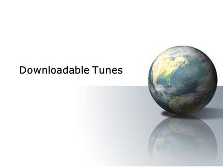 Downloadable Tunes. Company History Downloadable Tunes was setup in the summer of 2007 We allow customers to download tunes from the internet legally.