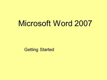 Microsoft Word 2007 Getting Started. Menus These features below contain many of the functions that were in the menu of previous versions of Word. –The.