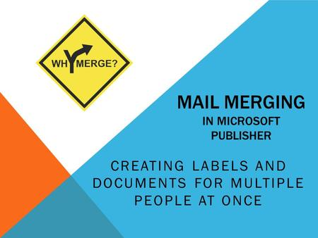 MAIL MERGING IN MICROSOFT PUBLISHER CREATING LABELS AND DOCUMENTS FOR MULTIPLE PEOPLE AT ONCE.