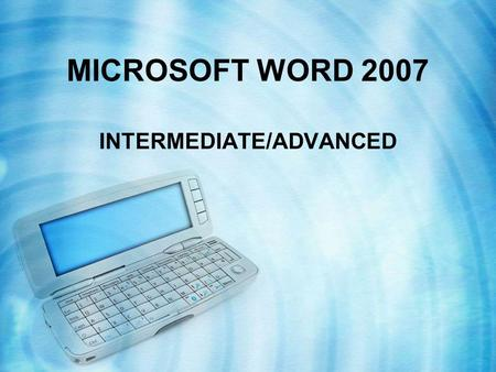 MICROSOFT WORD 2007 INTERMEDIATE/ADVANCED. CREATE A NEW STYLE BASED ON A SELECTED TEXT HOME tab > STYLES group dialog launcher > at the bottom of the.