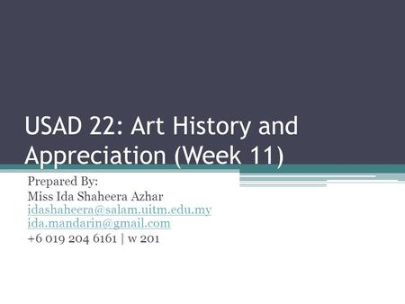 USAD 22: Art History and Appreciation (Week 11) Prepared By: Miss Ida Shaheera Azhar