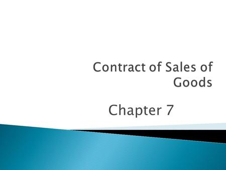 Chapter 7.  A contract where a seller transfers or agrees to transfer the property in goods to the buyer for a price.  In other words a contract to.