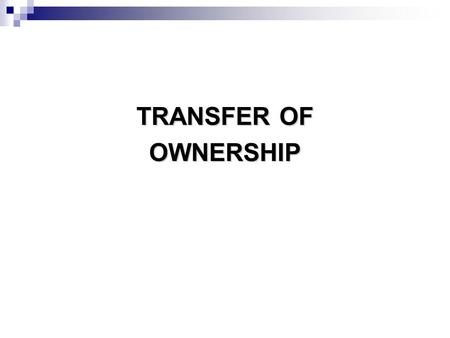 TRANSFER OF OWNERSHIP. TIME WHEN PROPERTY PASSES TIME WHEN PROPERTY PASSES IN THE CASE OF UNASCERTAINED GOODS No property in the goods is transferred.