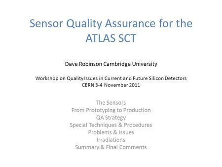 Sensor Quality Assurance for the ATLAS SCT Dave Robinson Cambridge University Workshop on Quality Issues in Current and Future <strong>Silicon</strong> Detectors CERN 3-4.
