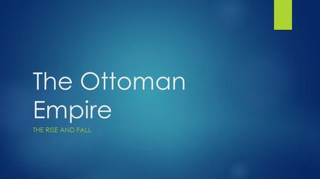 The Ottoman Empire The Rise and Fall.
